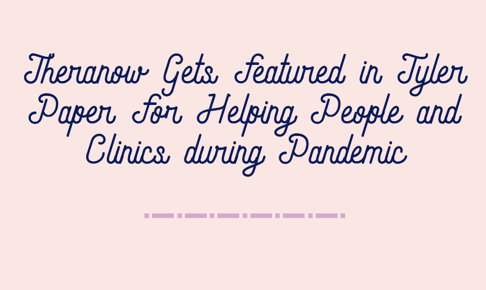 Featured in Tyler Paper for Helping People and Clinics during Pandemic